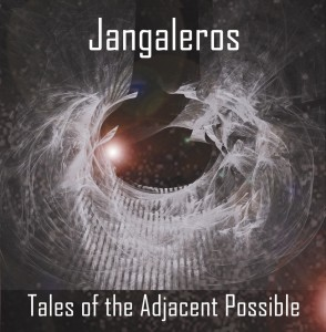 "The Jangaleros 3rd Album ""Tales of the Adjacent Possible"""